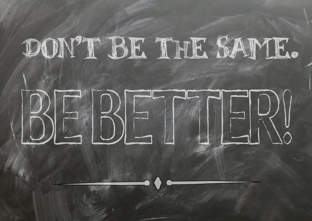 "Motivational quote saying ""Don't be the same, be better"""