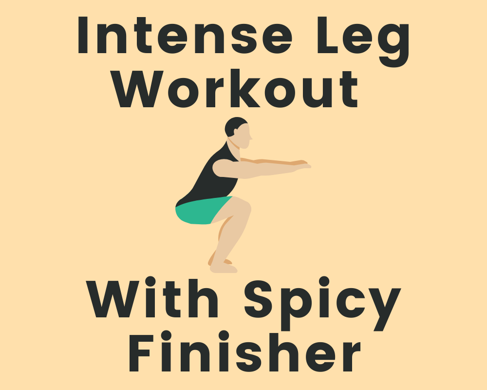 Intense Leg Workout With Spicy Finisher